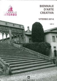 Biennale d'arte creativa Viterbo 2014. Ediz. illustrata (Catologhi d'arte)