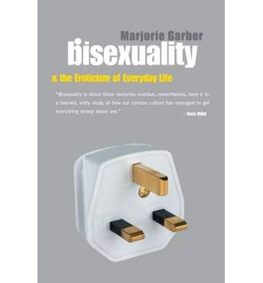 [(Bisexuality and the Eroticism of Everyday Life)] [Author: Marjorie Garber] published on (July, 2000)