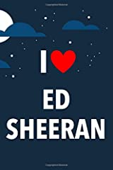 I Love Ed Sheeran: Lined Notebook with Monthly Planner for Fans Paperback