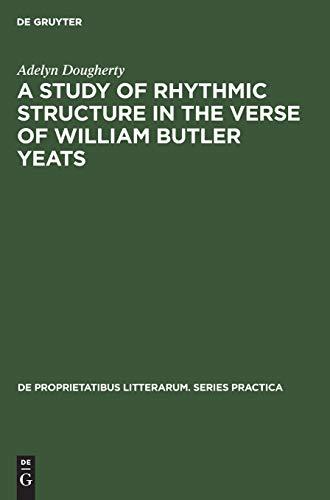 A Study of Rhythmic Structure in the Verse of William Butler Yeats (De Proprietatibus Litterarum. Series Practica, Band 38)