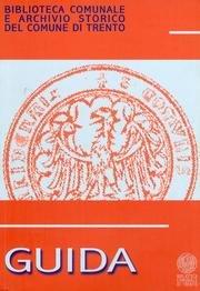 Biblioteca comunale e archivio storico del Comune di Trento: guida alle sedi, alle sezioni e ai servizi