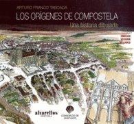 LOS ORÍGENES DE COMPOSTELA: Una historia dibujada (Ilustrados [fotografía+artes plásticas+texto]) por Arturo Franco Taboada