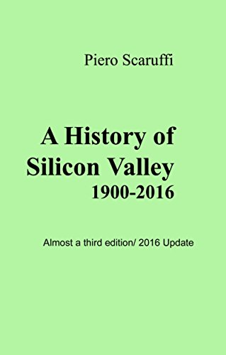 A History of Silicon Valley: Almost a third edition/ 2016 update (English Edition)