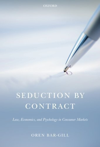 Seduction by Contract: Law, Economics, and Psychology in Consumer Markets Reprint edition by Bar-Gill, Oren (2013) Paperback