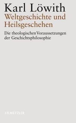 Weltgeschichte und Heilsgeschehen: Die theologischen Voraussetzungen der Geschichtsphilosophie von Löwith. Karl (2004) Taschenbuch