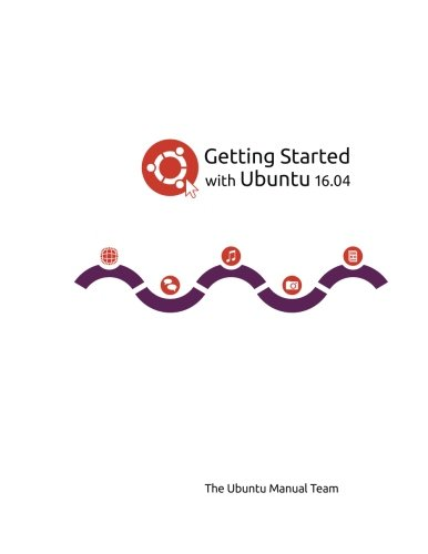 Getting Started with Ubuntu 16.04 par The Ubuntu Manual Team