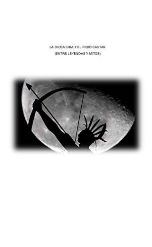 LA DIOSA CHIA Y EL INDIO CASTAN (Spanish Edition) book cover