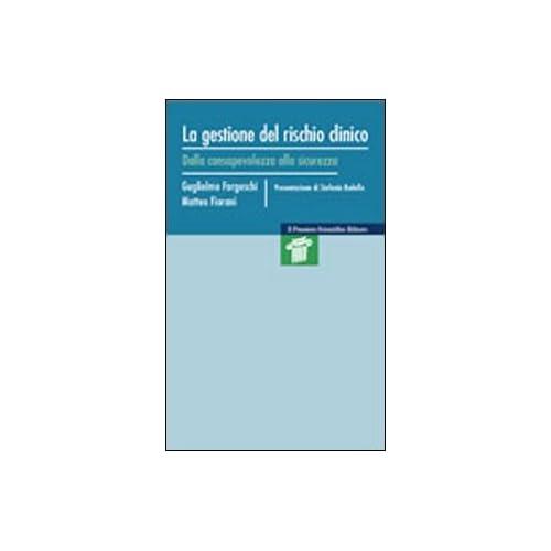 La Gestione Del Rischio Clinico. Dalla Consapevolezza Alla Sicurezza