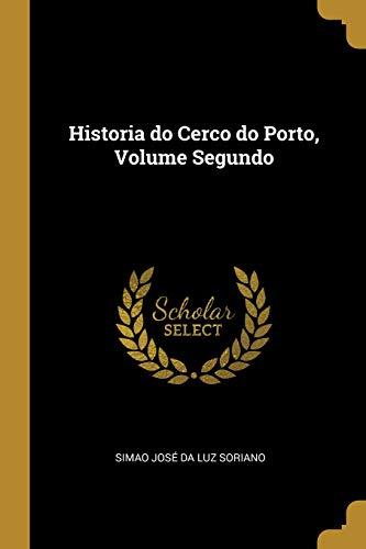 Historia Do Cerco Do Porto, Volume Segundo