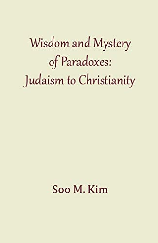 Wisdom and Mystery of Paradoxes: Judaism to Christianity