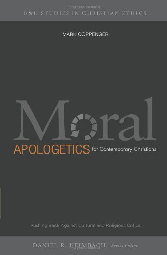 Moral Apologetics for Contemporary Christians (B&H Studies in Christian Ethics)