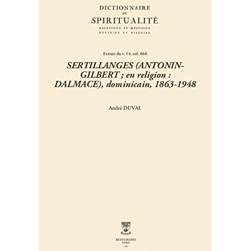 SERTILLANGES (ANTONIN-GILBERT; en religion: DALMACE), dominicain, 1863-1948 (Dictionnaire de spiritualité)