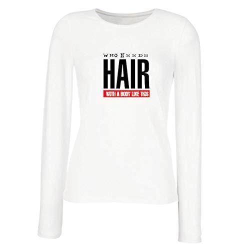 lepni.me Weibliche Langen Ärmeln T-Shirt Wer braucht Haare mit einem Körper wie diesem Lustiges Geschenk für Glatze (X-Large Weiß Mehrfarben)