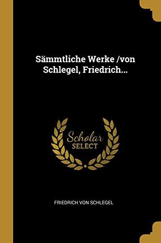 Sämmtliche Werke /Von Schlegel, Friedrich...