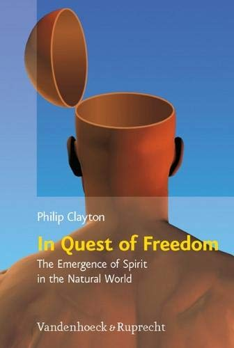 In Quest of Freedom: The Emergence of Spirit in the Natural World. Frankfurt Templeton Lectures 2006 (Religion, Theologie und Naturwissenschaft /Religion, Theology, and Natural Science, Band 13)