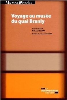 Voyage au muse du quai Branly - Anthropologie de la visite du Plateau des collections de Octave Debary,Mlanie Roustan,James Clifford (Prface) ( 28 novembre 2012 )