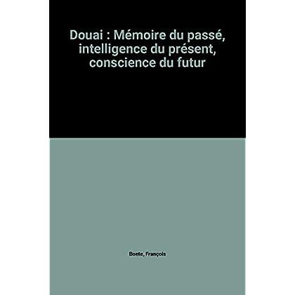 Douai : Mémoire du passé, intelligence du présent, conscience du futur