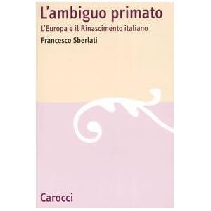 L'ambiguo primato. L'Europa e il Rinascimento italiano
