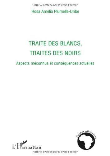 Trait des blancs, traits des noirs : Aspects mconnus et consquences actuelles de Rosa Amelia Plumelle-Uribe (8 octobre 2008) Broch