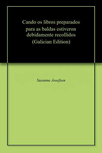 Cando os libros preparados para as baldas estiveron debidamente recollidos (Galician Edition) por Susanne Josefsen