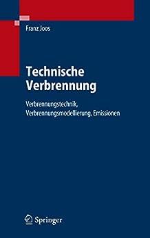 Technische Verbrennung: Verbrennungstechnik, Verbrennungsmodellierung, Emissionen