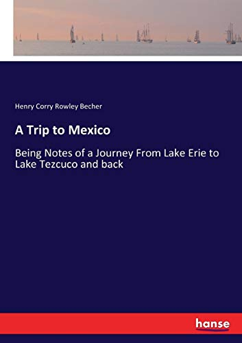 A Trip to Mexico: Being Notes of a Journey From Lake Erie to Lake Tezcuco and back