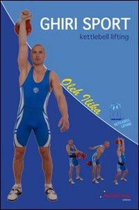 Ghiri sport. Kettlebell lifting. Con DVD por Oleh Ilika