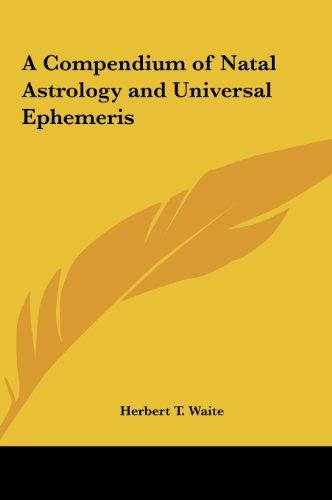 A Compendium of Natal Astrology and Universal Ephemeris