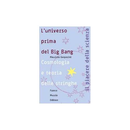 L'universo Prima Del Big Bang. Cosmologia E Teoria Delle Stringhe