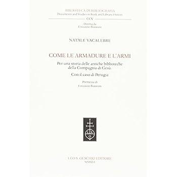 Come Le Armadure E L'armi. Per Una Storia Delle Antiche Biblioteche Della Compagnia Di Gesù. Con Il Caso Di Perugia