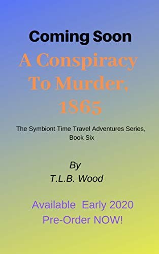 A Conspiracy To Murder, 1865 (the Symbiont Time Travel Adventures Series, Book 6): Young Adult Time Travel Adventure por T.l.b. Wood epub