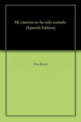 Mi cancion no ha sido cantada. por Viva Kozey