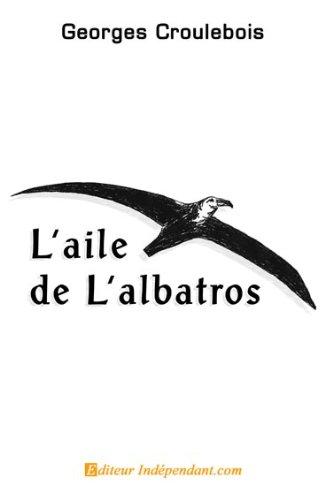 L'aile de l'albatros, récompensé par une Médaille de l'Académie de Marine en 2007 par Georges Croulebois
