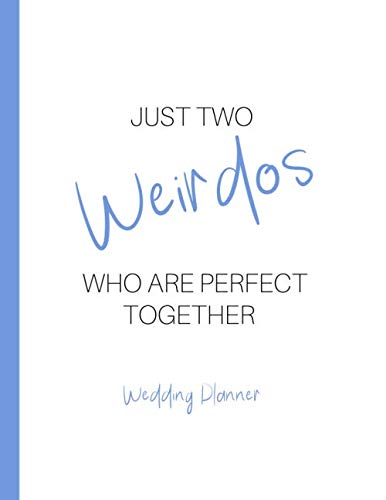 Just Two Weirdos Who Are Perfect Together: Cute, Funny, Detailed Wedding Planner and Organizer, Engagement Gift for Bride and Groom