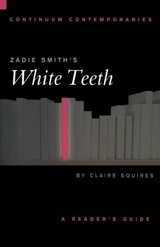 Zadie Smith's White Teeth (Continuum Contemporaries Series)