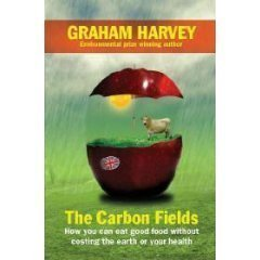 The Carbon Fields: How Our Countryside Can Save Britain by Graham Harvey (2008-10-06)