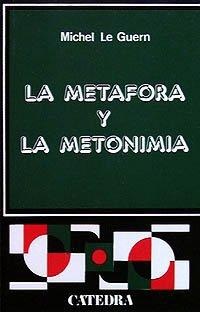 La metáfora y la metonimia (Crítica Y Estudios Literarios) por Michel Le Guern