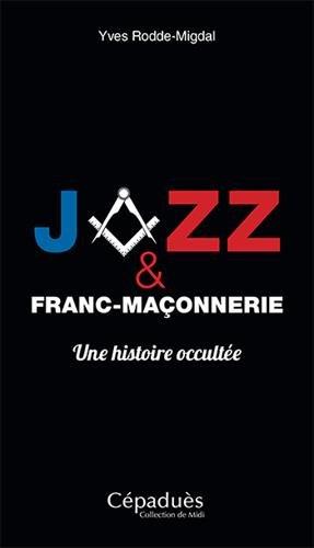 Jazz et Franc-Maçonnerie, une histoire occultée par Yves Rodde-Migdal
