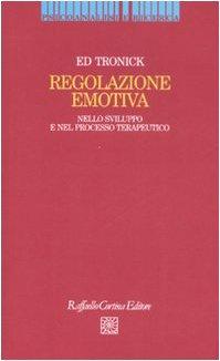 Regolazione emotiva. Nello sviluppo e nel processo terapeutico