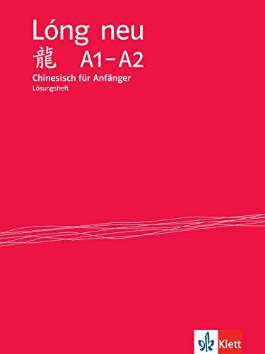 Lóng neu A1-A2: Chinesisch für Anfänger. Lösungsheft