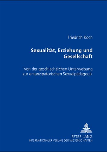 Sexualität, Erziehung und Gesellschaft: Von der geschlechtlichen Unterweisung zur emanzipatorischen Sexualpädagogik