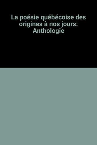 La poésie québécoise des origines à nos jours: Anthologie