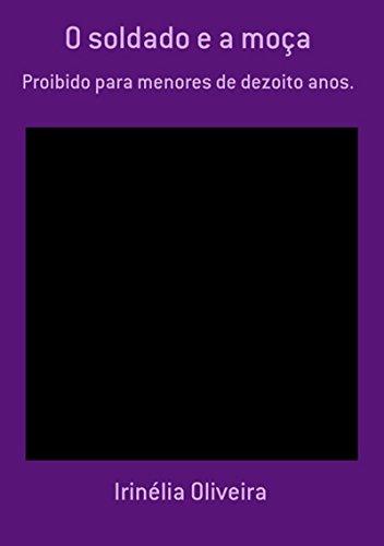 O Soldado E A Moça (Portuguese Edition) por Irinélia Oliveira