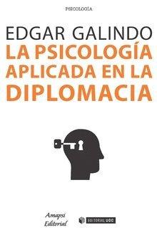 Psicología aplicada en la diplomacia, La (Manuales) por Edgar Galindo