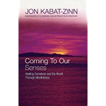 [(Coming to Our Senses : Healing Ourselves and the World Through Mindfulness)] [By (author) Jon Kabat-Zinn] published on (February, 2005)