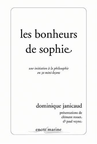Les Bonheurs de Sophie: Une initiation à la philosophie en 30 mini-leçons par Dominique Janicaud