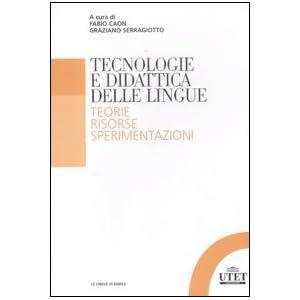 Tecnologia e didattica delle lingue. Teorie, risor