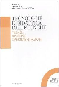 Tecnologia e didattica delle lingue. Teorie, risorse, sperimentazioni (Le lingue di Babele)