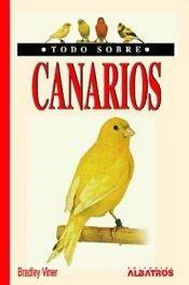 Todo sobre canarios / All about your Canary (Todo Sobre.../ All About...)