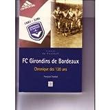 Fc Girondins de Bordeaux Chronique des 120 Ans...